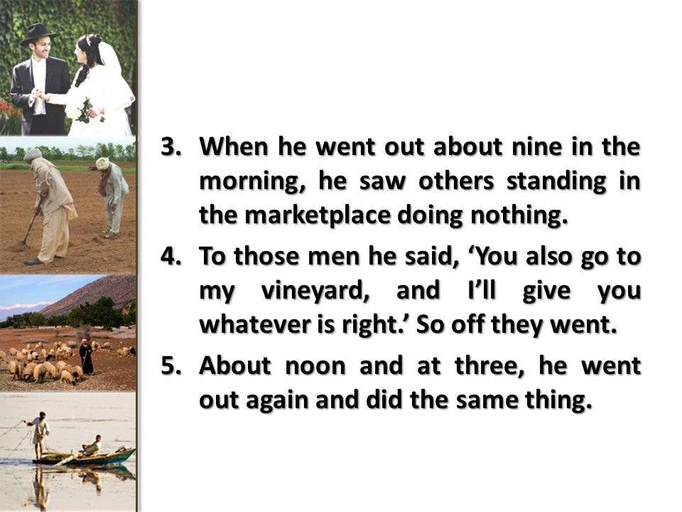 3.When he went out about nine in the morning, he saw others standing in the marketplace doing nothing.