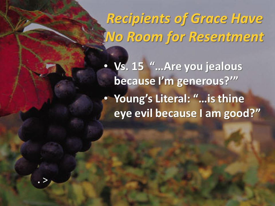 Recipients of Grace Have No Room for Resentment Vs.