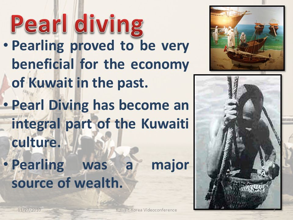 Pearling proved to be very beneficial for the economy of Kuwait in the past. Pearl Diving has become an integral part of the Kuwaiti culture. Pearling