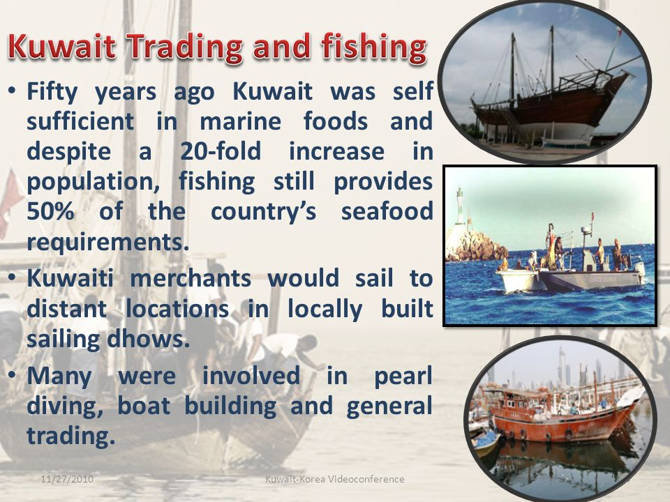 Fifty years ago Kuwait was self sufficient in marine foods and despite a 20-fold increase in population, fishing still provides 50% of the country's s
