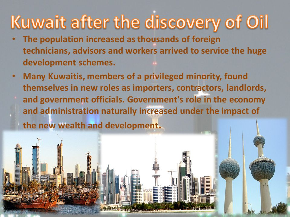 The population increased as thousands of foreign technicians, advisors and workers arrived to service the huge development schemes. Many Kuwaitis, mem