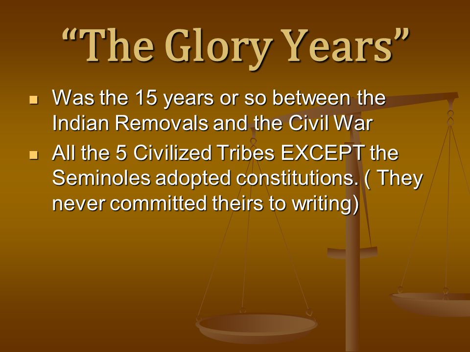 """The Glory Years"" Was the 15 years or so between the Indian Removals and the Civil War Was the 15 years or so between the Indian Removals and the Civi"