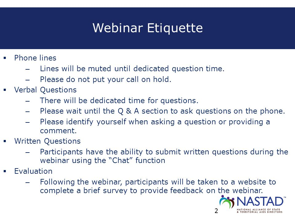 Webinar Etiquette  Phone lines – Lines will be muted until dedicated question time. – Please do not put your call on hold.  Verbal Questions – There