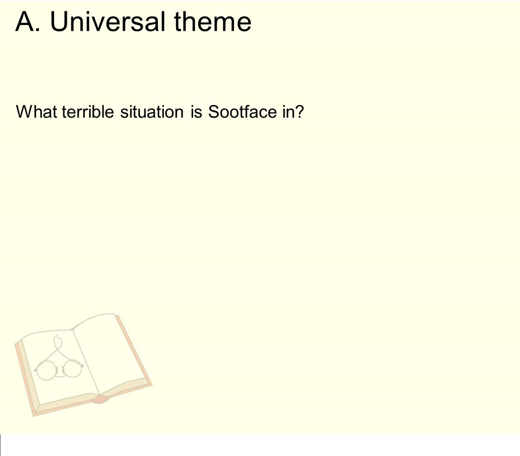 What terrible situation is Sootface in? A. Universal theme