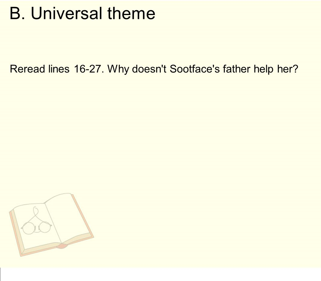 Reread lines 16-27. Why doesn't Sootface's father help her? B. Universal theme