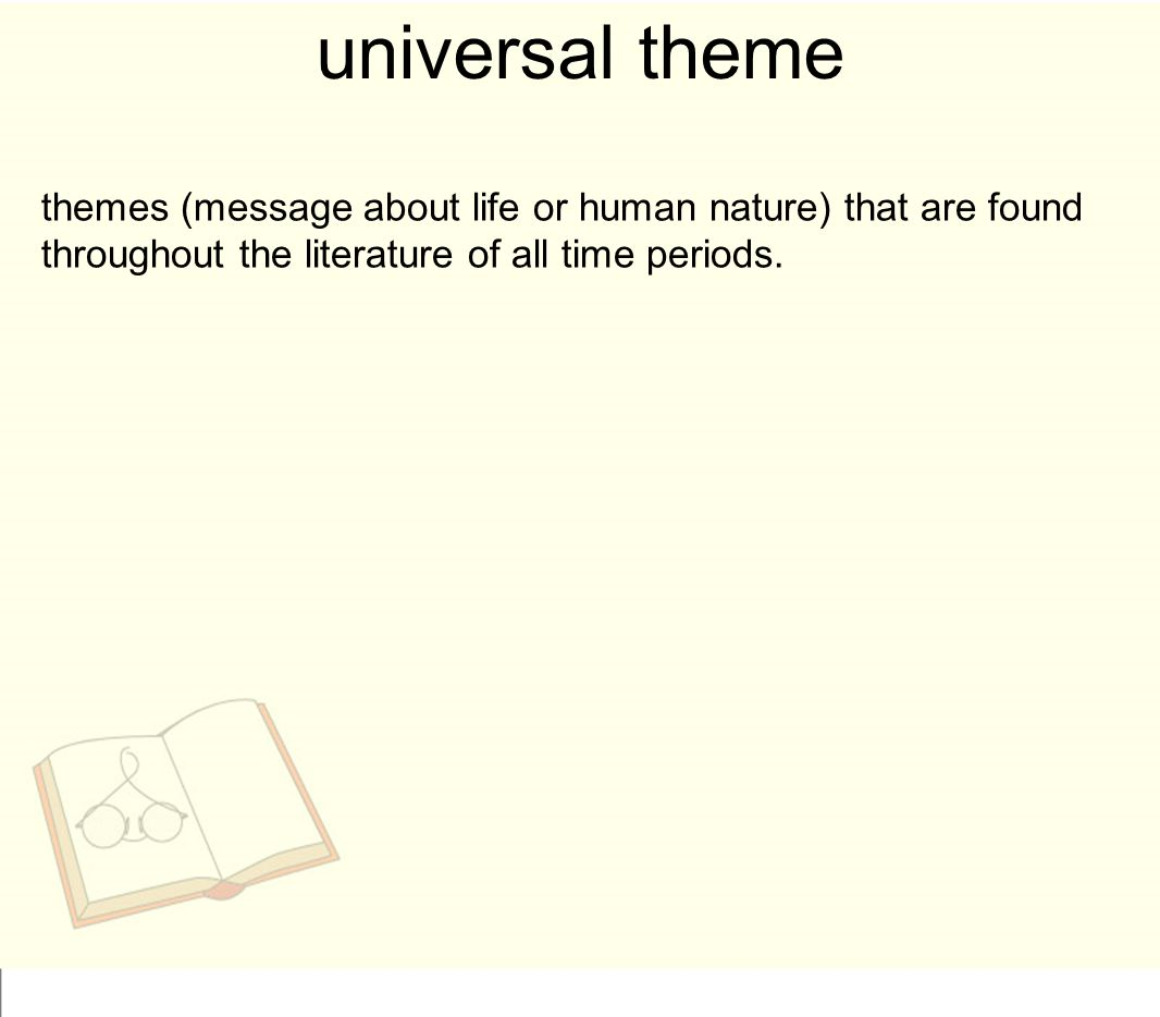 universal theme themes (message about life or human nature) that are found throughout the literature of all time periods.