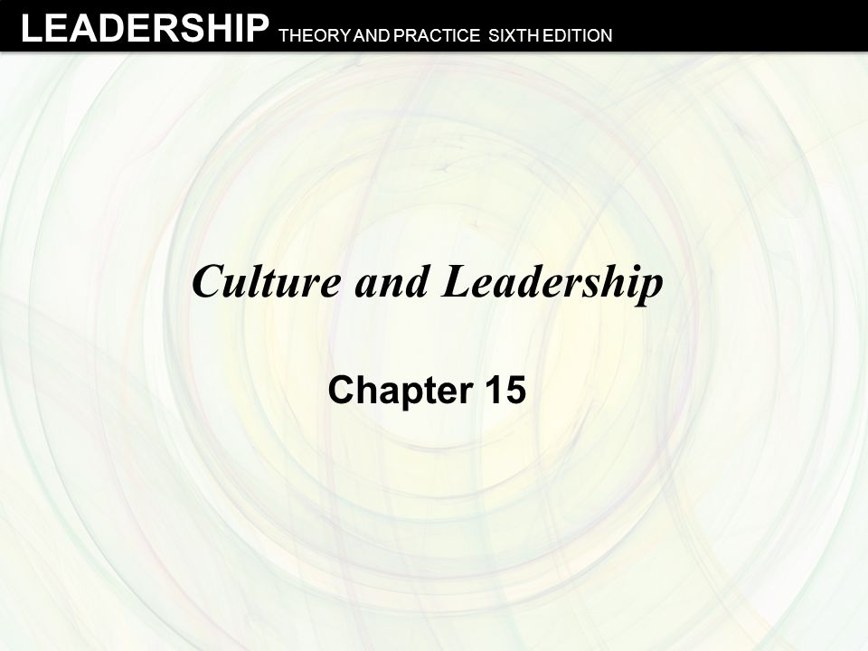 LEADERSHIP THEORY AND PRACTICE SIXTH EDITION Culture and Leadership Chapter 15