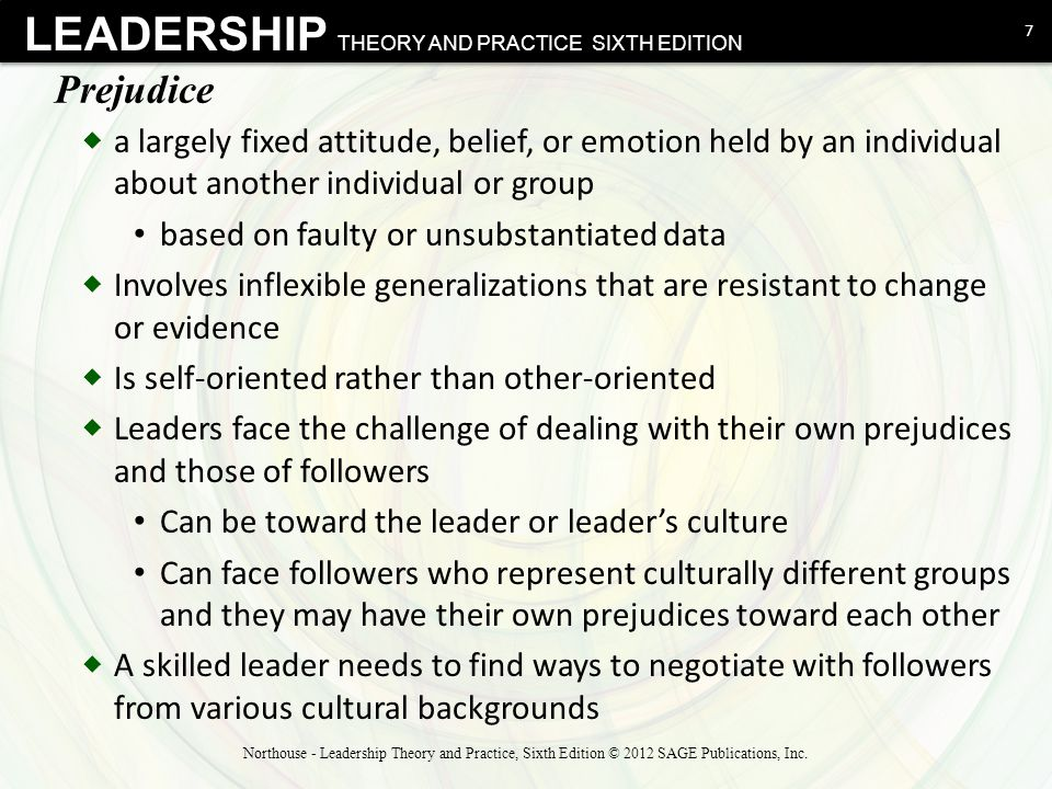 LEADERSHIP THEORY AND PRACTICE SIXTH EDITION Prejudice  a largely fixed attitude, belief, or emotion held by an individual about another individual o