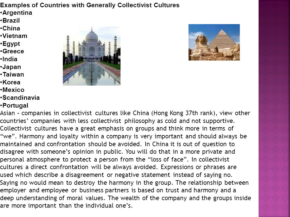 Examples of Countries with Generally Collectivist Cultures Argentina Brazil China Vietnam Egypt Greece India Japan Taiwan Korea Mexico Scandinavia Por