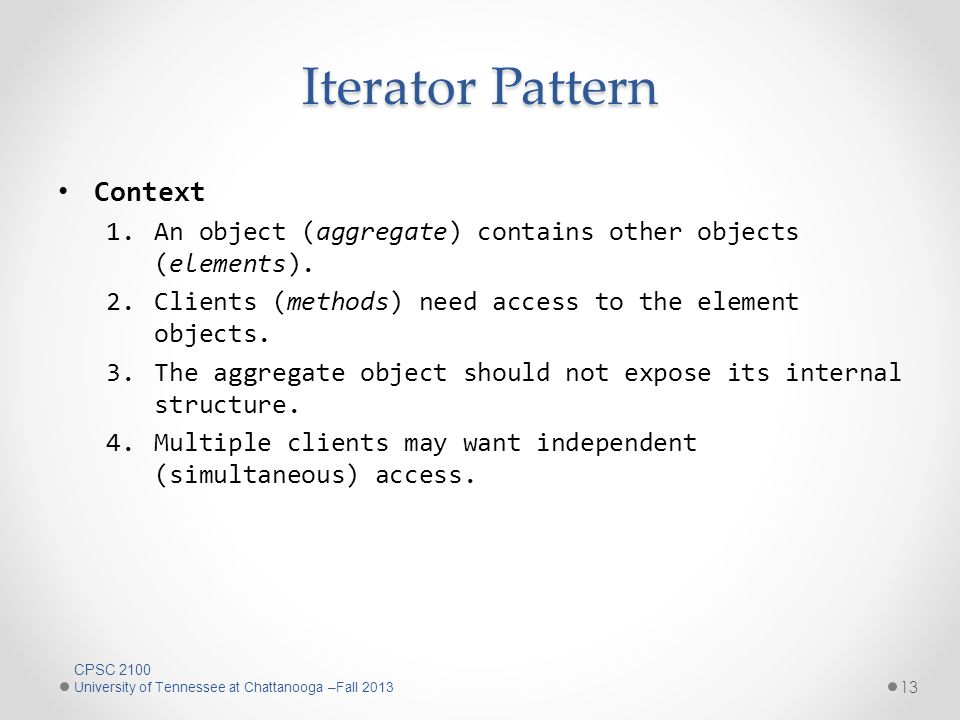 Iterator Pattern Context 1.An object (aggregate) contains other objects (elements).