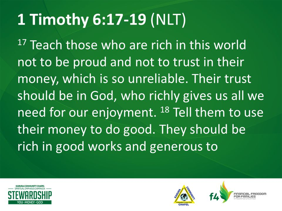 17 Teach those who are rich in this world not to be proud and not to trust in their money, which is so unreliable.