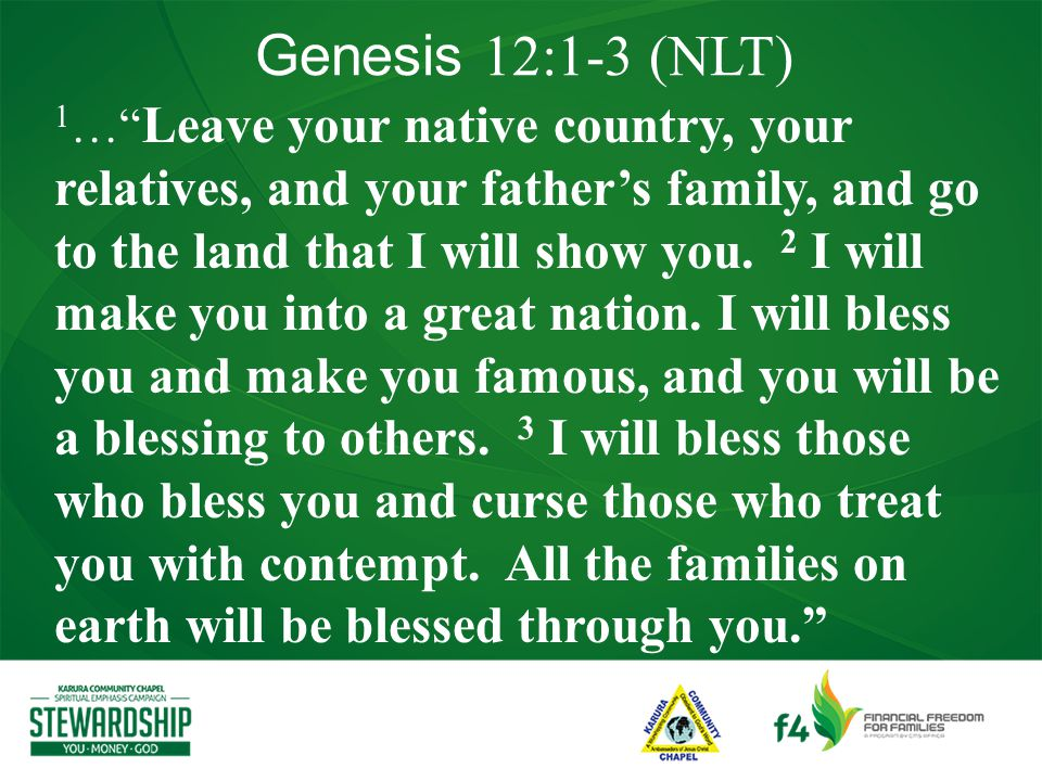 Genesis 12:1-3 (NLT) 1 … Leave your native country, your relatives, and your father's family, and go to the land that I will show you.
