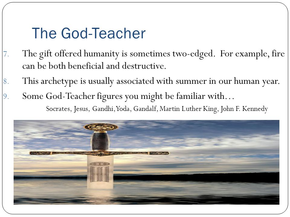 The God-Teacher 7. The gift offered humanity is sometimes two-edged. For example, fire can be both beneficial and destructive. 8. This archetype is us