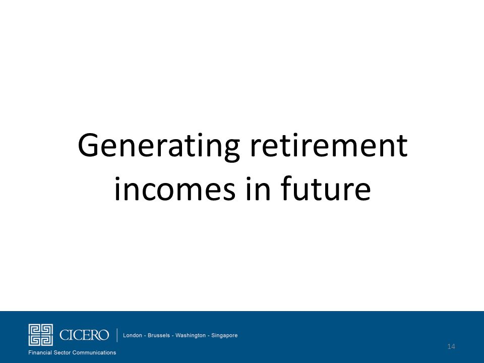 Generating retirement incomes in future 14