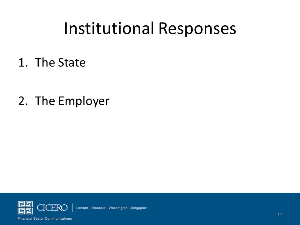 Institutional Responses 1.The State 2.The Employer 17