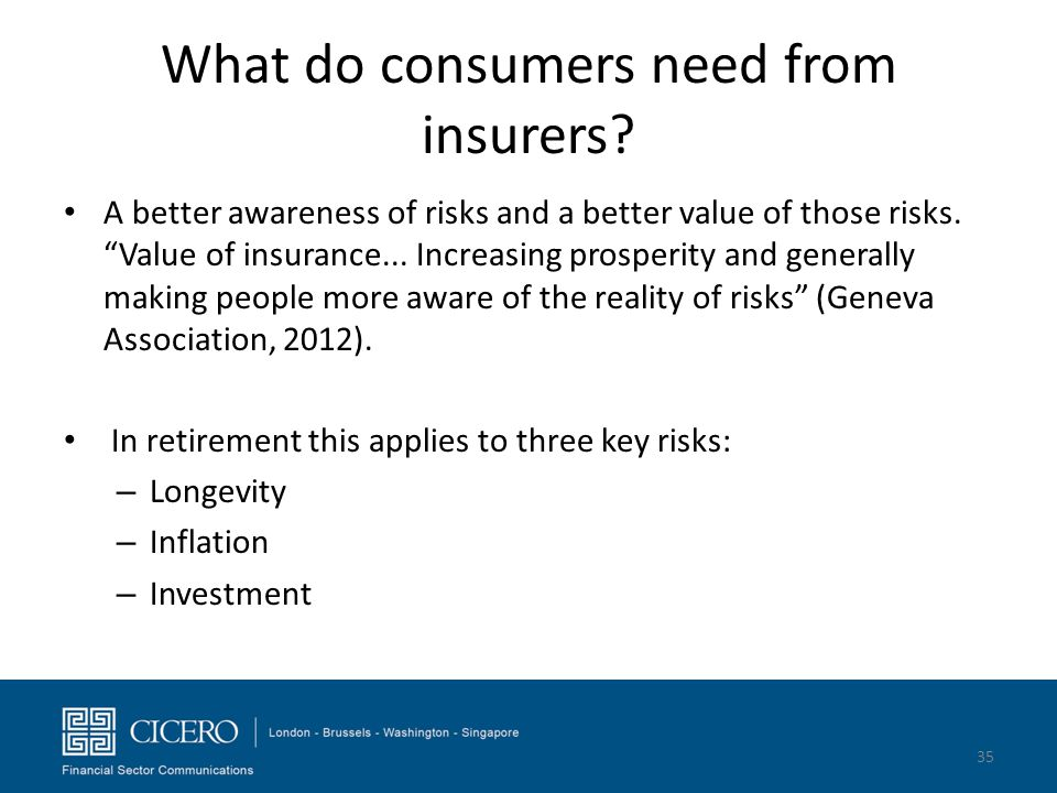 "What do consumers need from insurers? A better awareness of risks and a better value of those risks. ""Value of insurance... Increasing prosperity and"