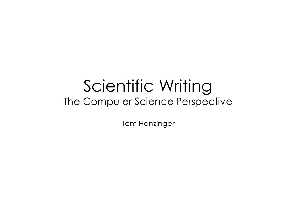 Scientific Presentation and Conduct March 10 Scientific writing – computer science perspective March 17 Scientific writing – biology perspective March 24 Scientific publishing – biology March 31 Scientific publishing – computer science April 7 Literature search and library resources April 14 Scientific conduct May 5 Mathematical writing May 12 Proposal writing May 19 Scientific lecturing – biology May 26 Scientific lecturing – computer science June 9 Student presentations June 16 Student presentations