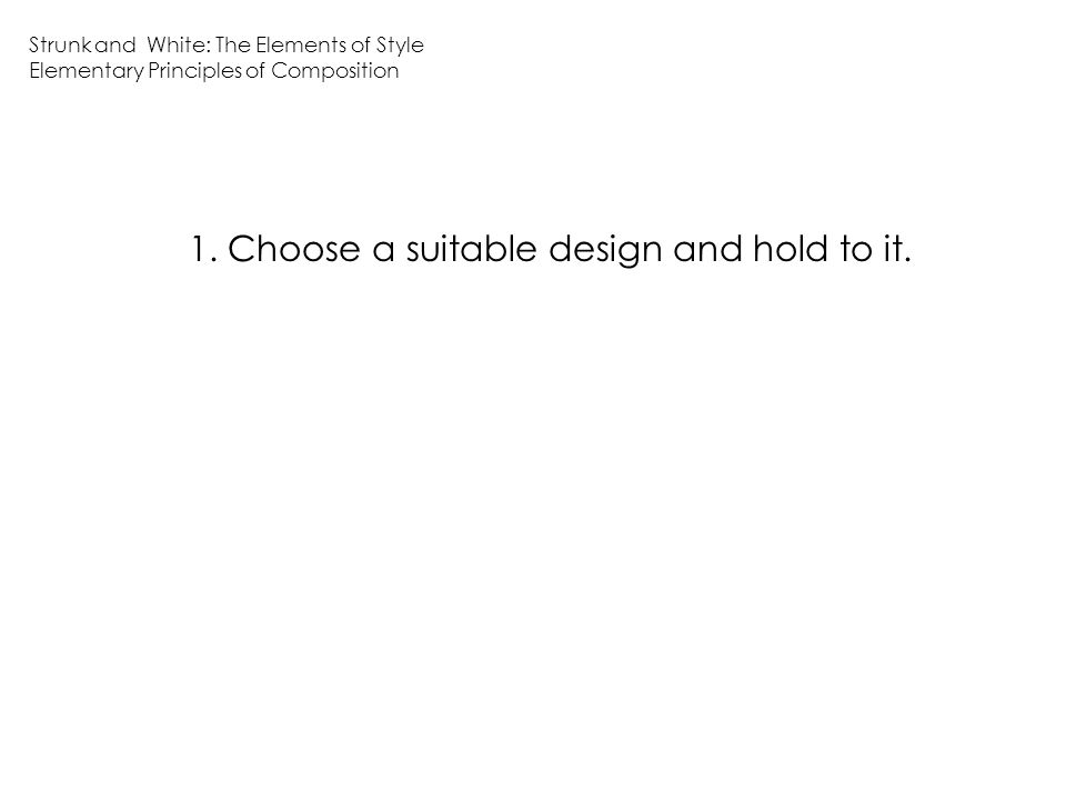 1.Choose a suitable design and hold to it. Planning must be a deliberate prelude to writing.