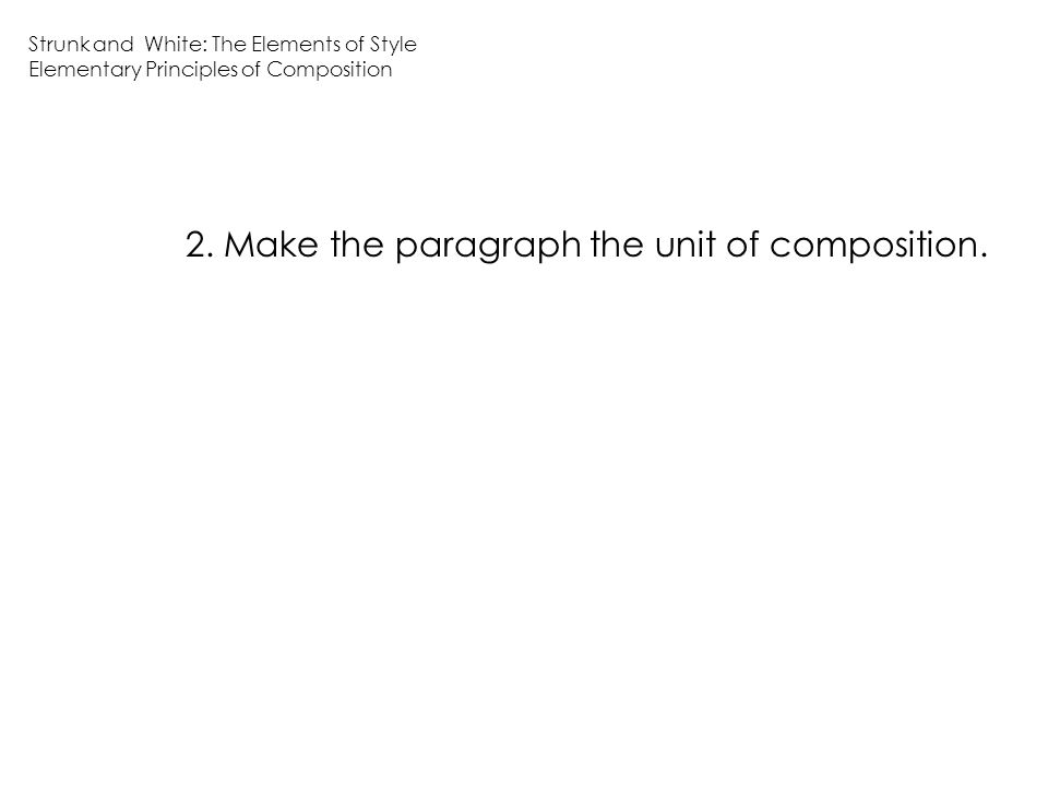 2.Make the paragraph the unit of composition.