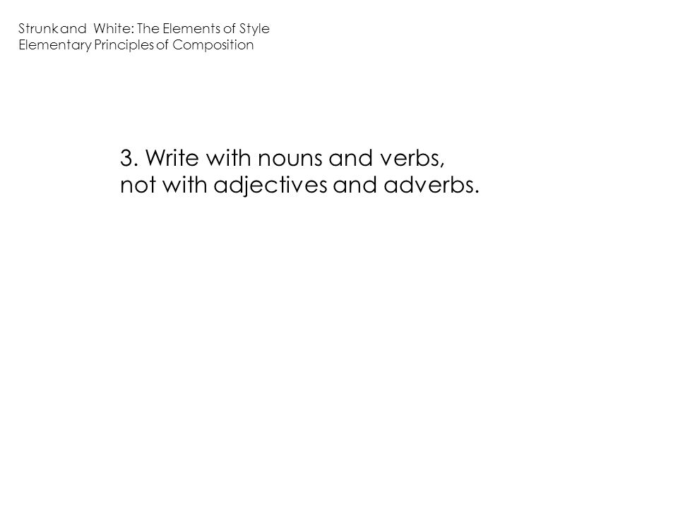 3.Write with nouns and verbs, not with adjectives and adverbs.