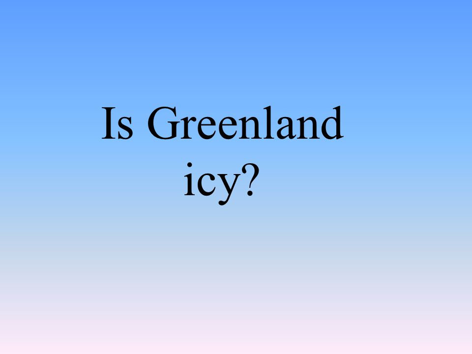 Is Greenland icy?
