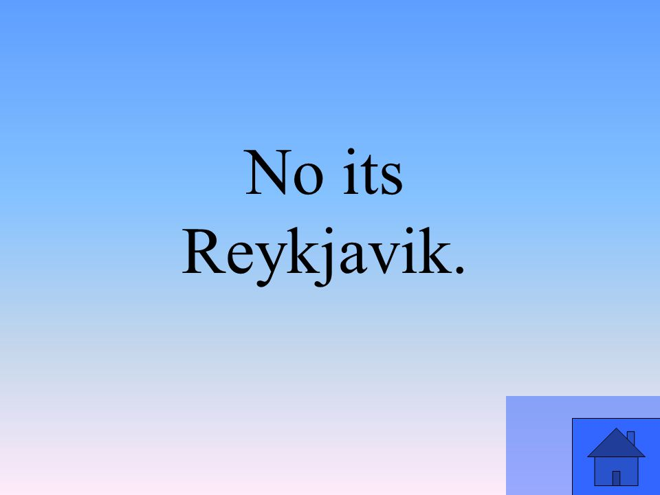No its Reykjavik.