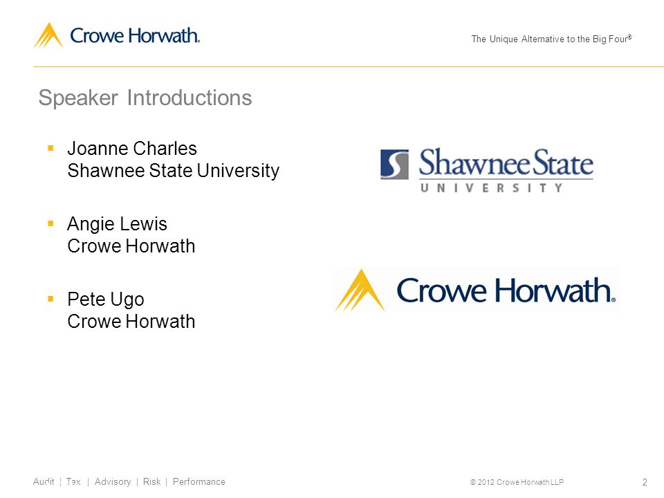 The Unique Alternative to the Big Four ® © 2012 Crowe Horwath LLP 2 Audit | Tax | Advisory | Risk | Performance Speaker Introductions  Joanne Charles