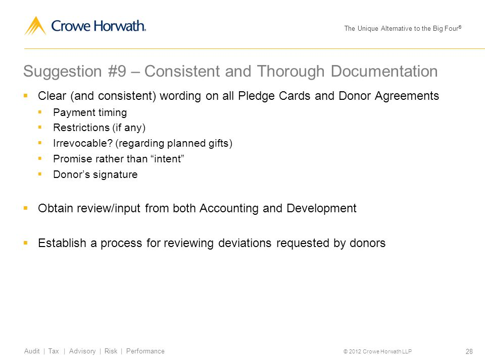 The Unique Alternative to the Big Four ® © 2012 Crowe Horwath LLP 28 Audit | Tax | Advisory | Risk | Performance Suggestion #9 – Consistent and Thorou