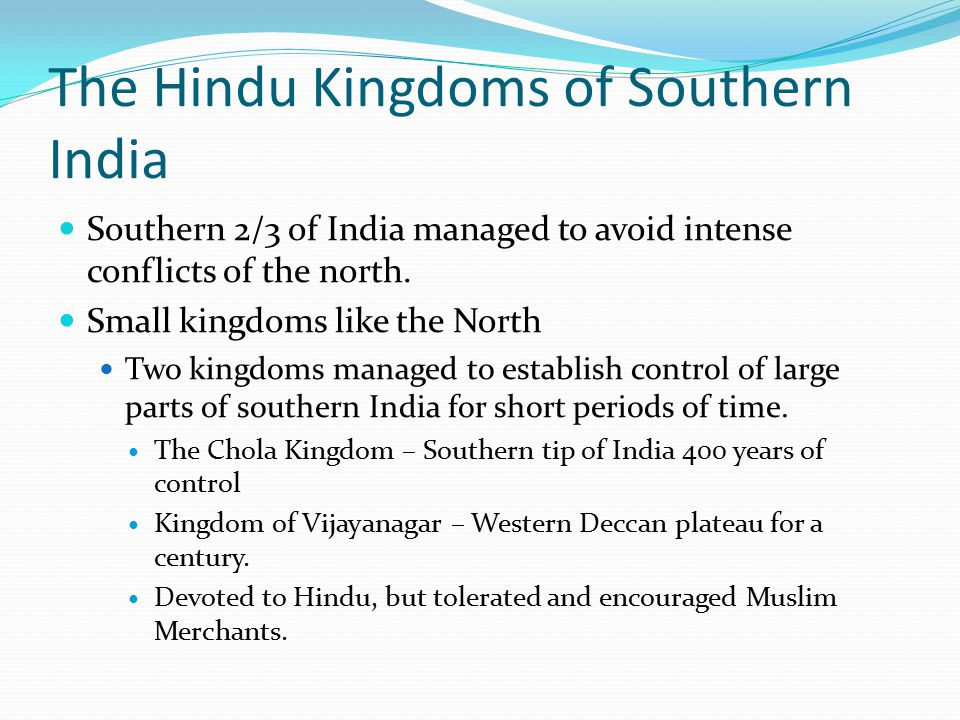 The Hindu Kingdoms of Southern India Southern 2/3 of India managed to avoid intense conflicts of the north. Small kingdoms like the North Two kingdoms