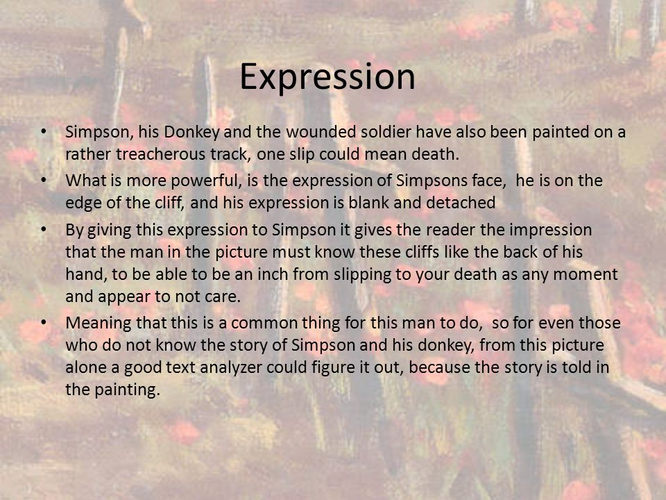 Expression Simpson, his Donkey and the wounded soldier have also been painted on a rather treacherous track, one slip could mean death. What is more p