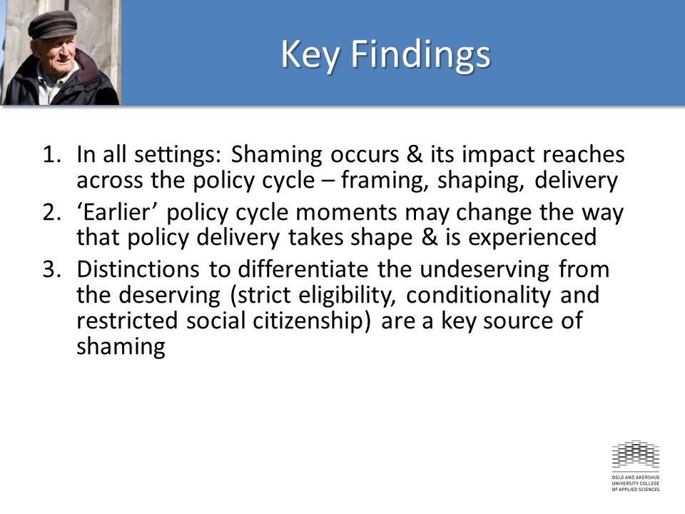 1.In all settings: Shaming occurs & its impact reaches across the policy cycle – framing, shaping, delivery 2.'Earlier' policy cycle moments may chang
