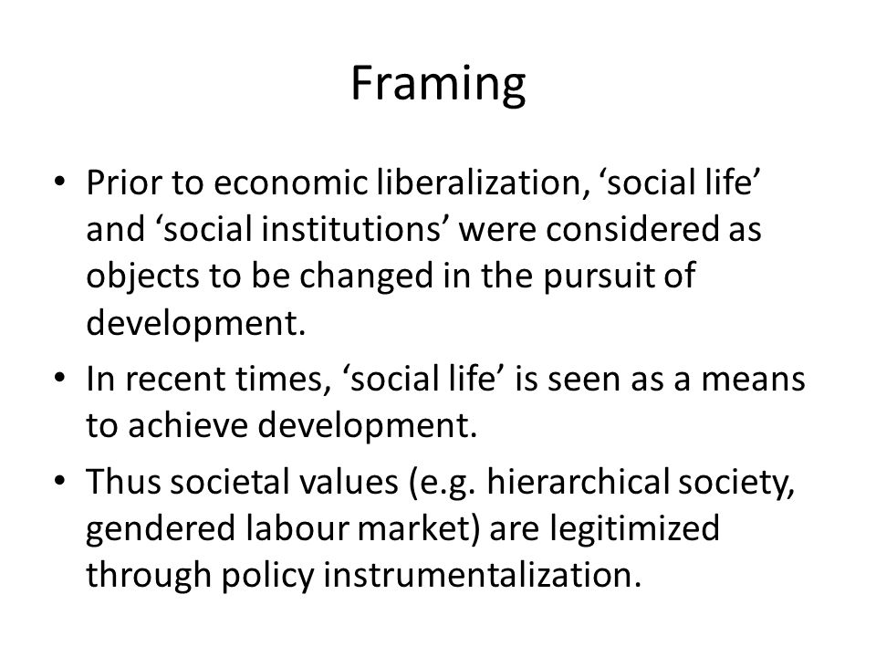 Framing Prior to economic liberalization, 'social life' and 'social institutions' were considered as objects to be changed in the pursuit of developme