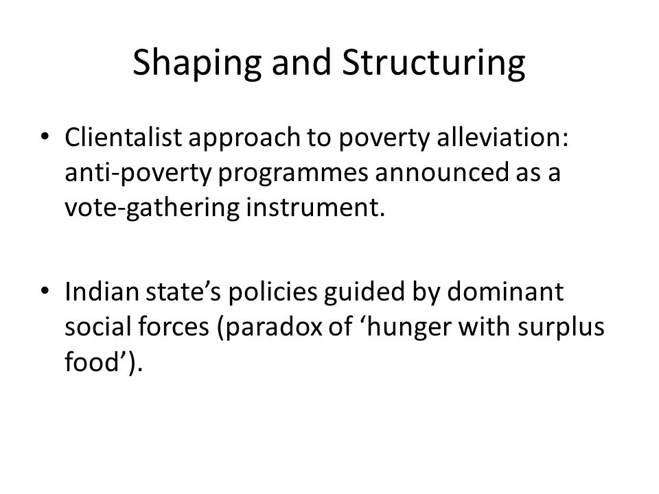 Shaping and Structuring Clientalist approach to poverty alleviation: anti-poverty programmes announced as a vote-gathering instrument. Indian state's