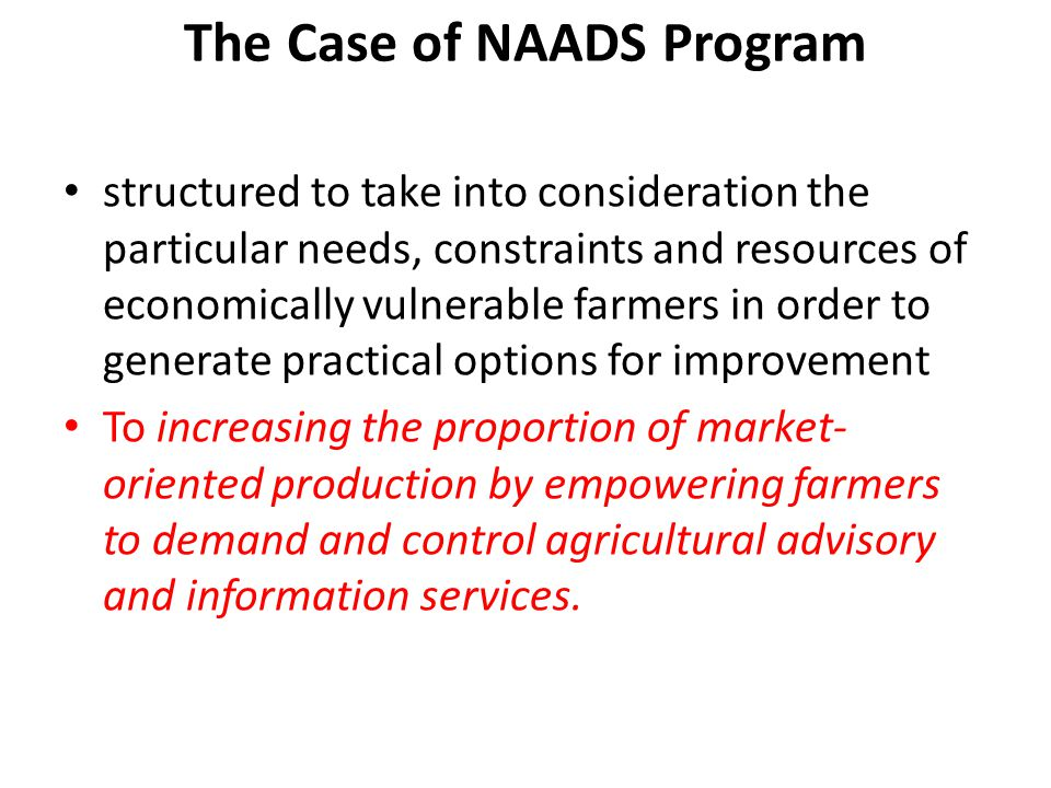 The Case of NAADS Program structured to take into consideration the particular needs, constraints and resources of economically vulnerable farmers in