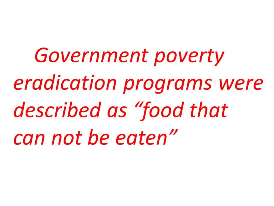 "Government poverty eradication programs were described as ""food that can not be eaten"""