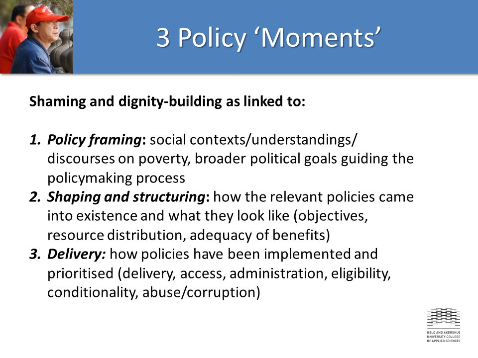 1.In all settings: Shaming occurs & its impact reaches across the policy cycle – framing, shaping, delivery 2.'Earlier' policy cycle moments may change the way that policy delivery takes shape & is experienced 3.Distinctions to differentiate the undeserving from the deserving (strict eligibility, conditionality and restricted social citizenship) are a key source of shaming Key Findings