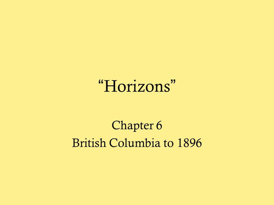 """""""Horizons"""" Chapter 6 British Columbia to 1896"""