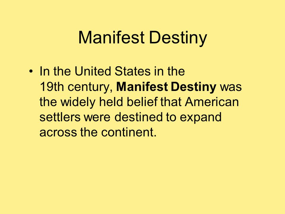 Manifest Destiny In the United States in the 19th century, Manifest Destiny was the widely held belief that American settlers were destined to expand