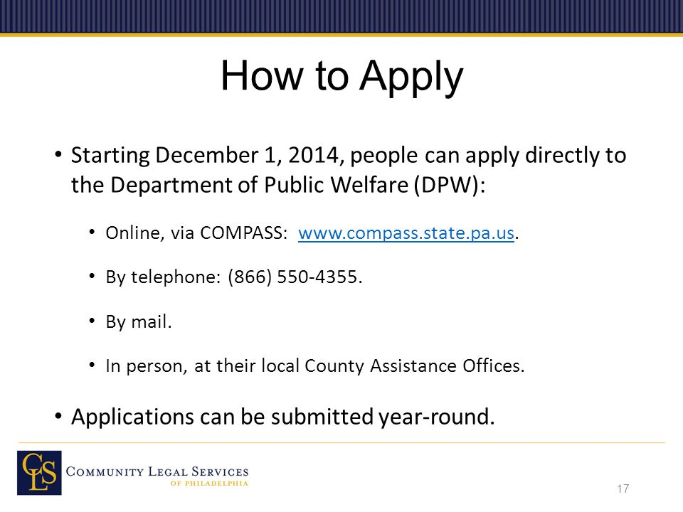 How to Apply Starting December 1, 2014, people can apply directly to the Department of Public Welfare (DPW): Online, via COMPASS: www.compass.state.pa.us.www.compass.state.pa.us By telephone: (866) 550-4355.