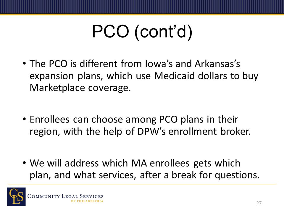 PCO (cont'd) The PCO is different from Iowa's and Arkansas's expansion plans, which use Medicaid dollars to buy Marketplace coverage.