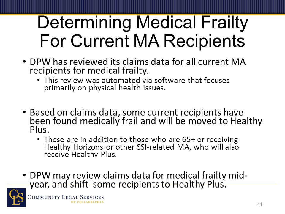 Determining Medical Frailty For Current MA Recipients DPW has reviewed its claims data for all current MA recipients for medical frailty.