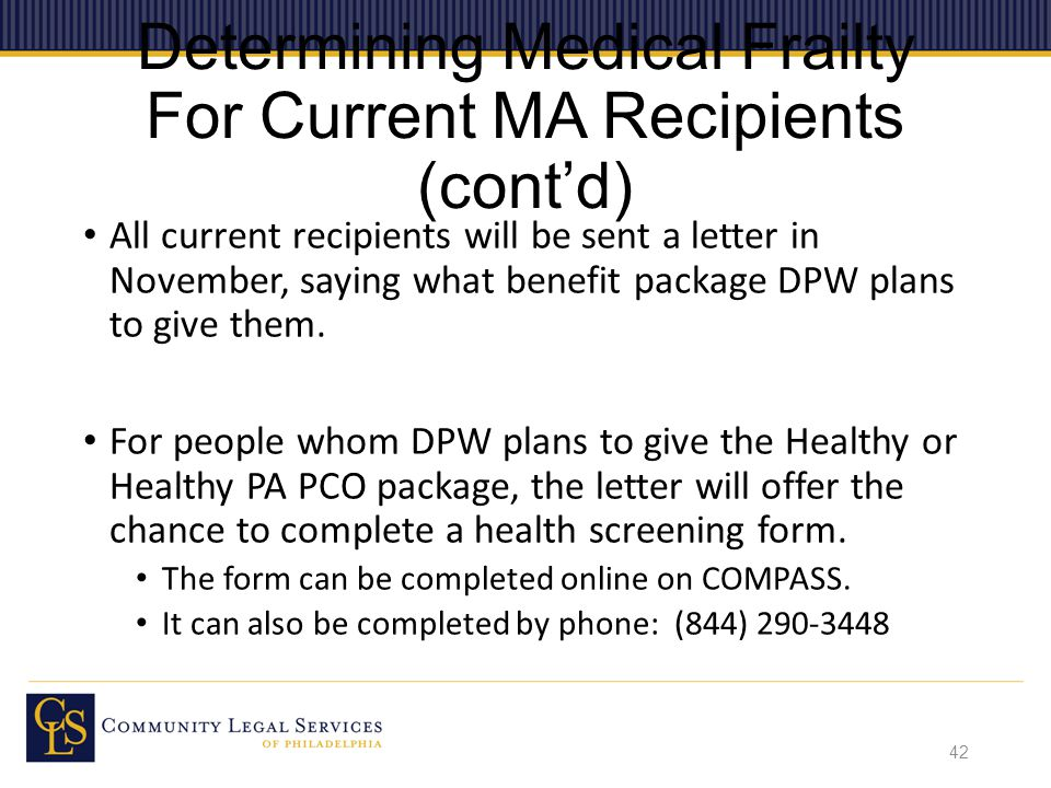 Determining Medical Frailty For Current MA Recipients (cont'd) All current recipients will be sent a letter in November, saying what benefit package DPW plans to give them.