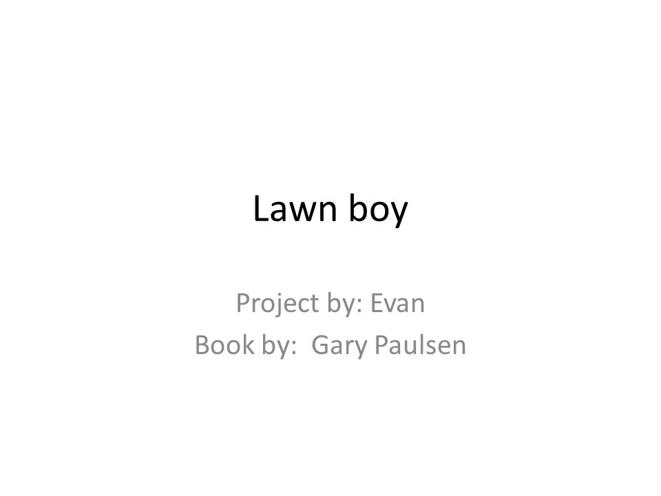 Lawn boy Project by: Evan Book by: Gary Paulsen