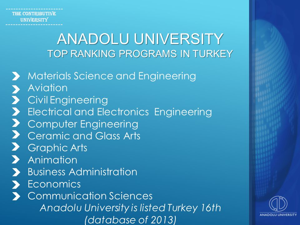 ANADOLU UNIVERSITY TOP RANKING PROGRAMS IN TURKEY The contributive university Materials Science and Engineering Aviation Civil Engineering Electrical