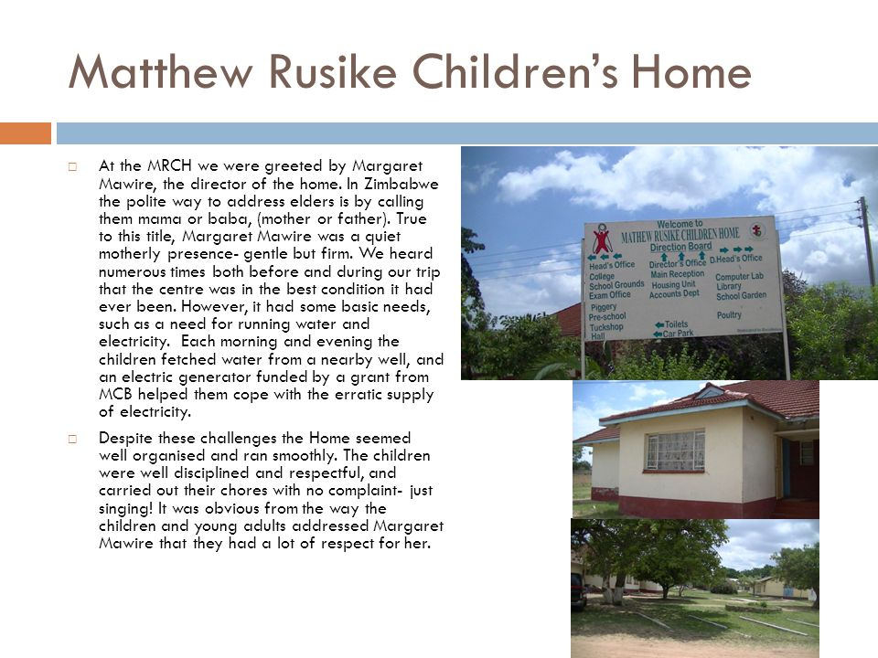 Matthew Rusike Children's Home  At the MRCH we were greeted by Margaret Mawire, the director of the home.