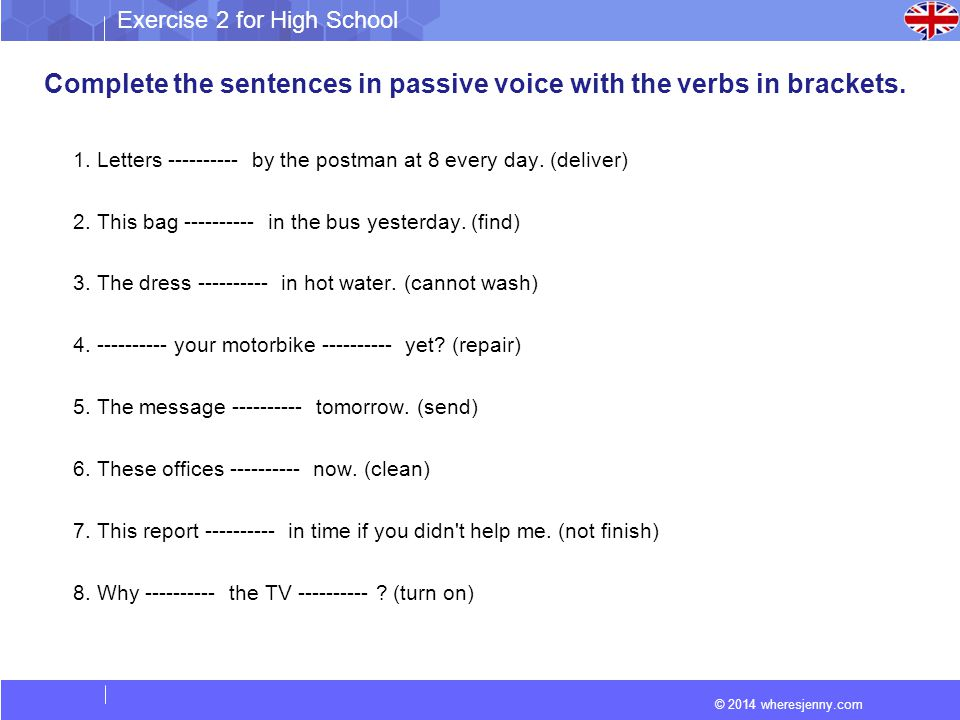 © 2014 wheresjenny.com Exercise 2 for High School Complete the sentences in passive voice with the verbs in brackets. 1. Letters ---------- by the pos