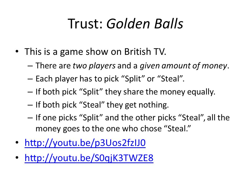 Trust: Golden Balls This is a game show on British TV.