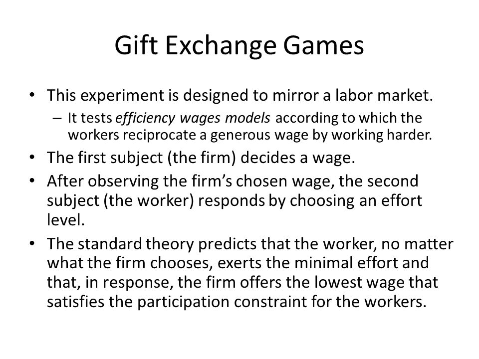 Gift Exchange Games This experiment is designed to mirror a labor market.