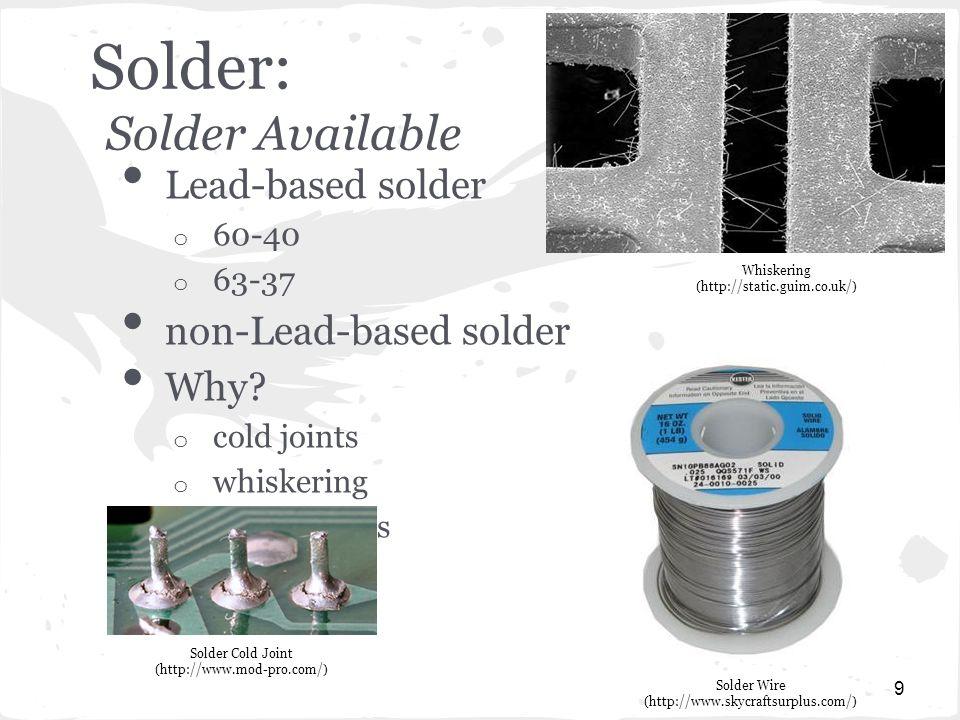 Solder: Solder Available Lead-based solder o 60-40 o 63-37 non-Lead-based solder Why.