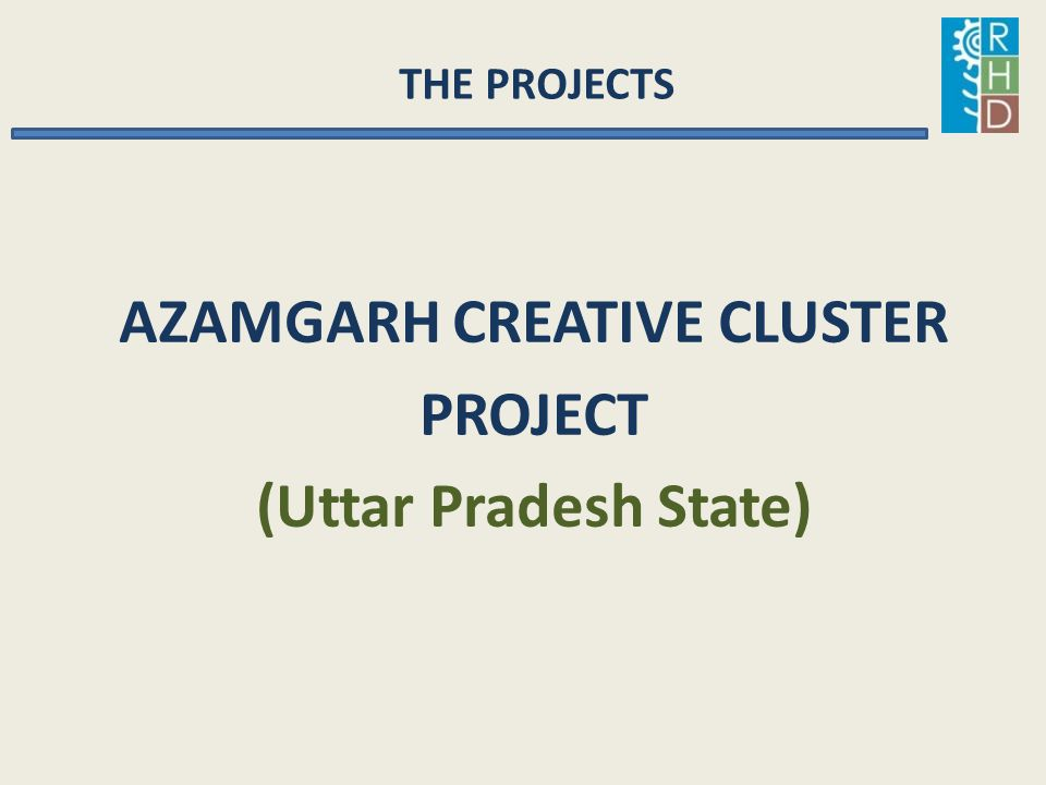 THE PROJECTS AZAMGARH CREATIVE CLUSTER PROJECT (Uttar Pradesh State)